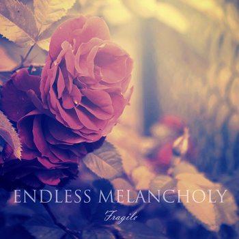 Endless Melancholy - Fragile