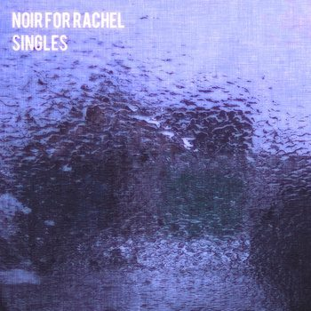 Noir For Rachel - Singles